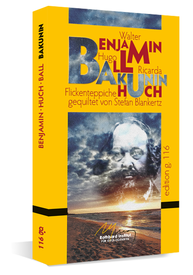 Walter Benjamin, Hugo Ball, Ricarda Huch: Bakunin