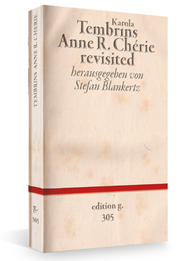 Karola Tembrins – Anne R. Chérie revisited