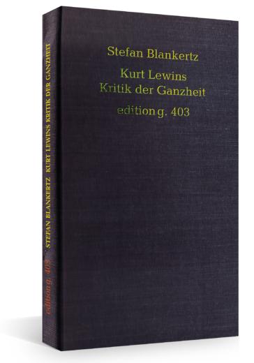 Stefan Blankertz – Kurt Lewins Kritik der Ganzheit